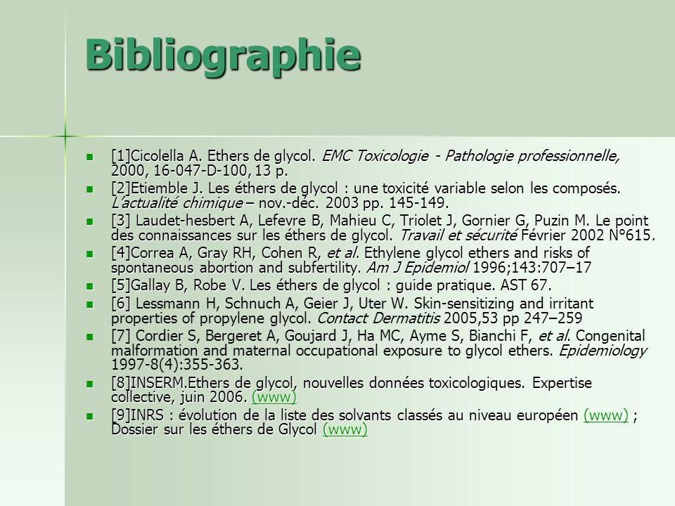Bibliographie [1]Cicolella A. Ethers de glycol. EMC Toxicologie - Pathologie professionnelle, 2000, 16-047-D-100, 13 p.